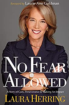 No Fear Allowed: A Story of Guts, Perseverance & Making An Impact by [Laura Herring, Laurie Ann Goldman]