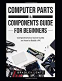 Computer Parts and Components Guide for Beginners: Comprehensive Quick Guide on How to Build a PC