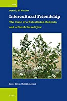 Intercultural Friendship: The Case of a Palestinian Bedouin and a Dutch Israeli Jew (International Comparative Social Studies)