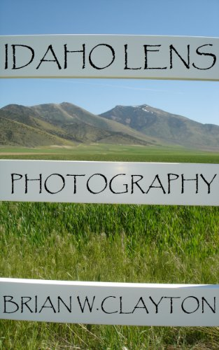 IDAHO LENS PHOTOGRAPHY: LANDSCAPES, MOUNTAINS, COUNTRY, RIVERS