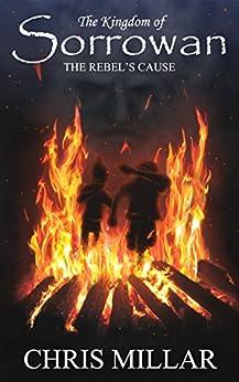 The Rebel's Cause (The Kingdom of Sorrowan (Book 5)) by [Chris Millar]