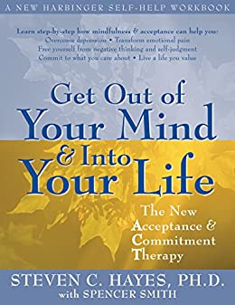Get Out of Your Mind and Into Your Life: The New Acceptance and Commitment Therapy by [Steven C. Hayes]
