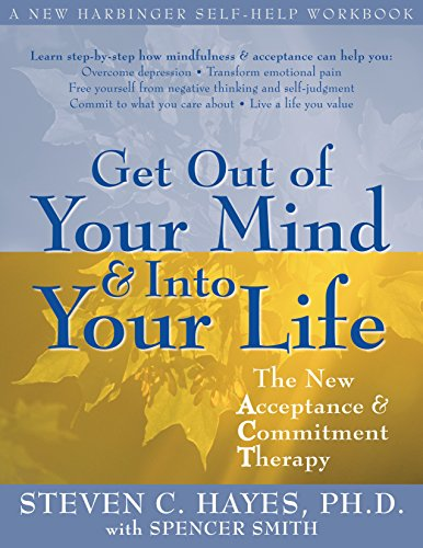 Get Out of Your Mind and Into Your Life: The New Acceptance and Commitment Therapy