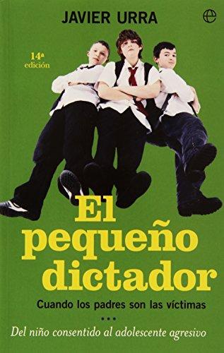 El pequeño dictador: cuando los padres son las víctimas, del niño consentido al adolescente agresivo (Psicología. Bolsillo)