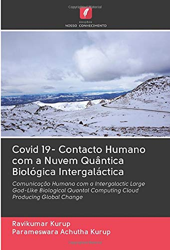 Covid 19- Contacto Humano com a Nuvem Quântica Biológica Intergaláctica: Comunicação Humana com a Intergalactic Large God-Like Biological Quantal Computing Cloud Producing Global Change