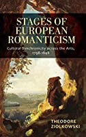 Stages of European Romanticism: Cultural Synchronicity Across the Arts, 1798-1848