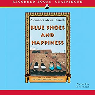 Blue Shoes and Happiness     The No. 1 Ladies' Detective Agency              Written by:                                                                                                                                 Alexander McCall Smith                               Narrated by:                                                                                                                                 Lisette Lecat                      Length: 8 hrs and 14 mins     5 ratings     Overall 5.0