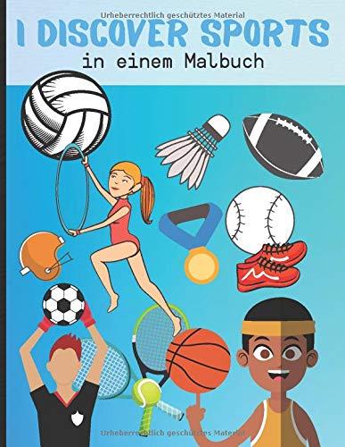 I discover sports in einem Malbuch: Malbuch für Kinder zum Thema Sport - Entdecken Sie durch Ausmalen, ohne die verschiedenen Sportarten zu überfluten ... für Jungen und Mädchen mit etwa 50 Malbildern