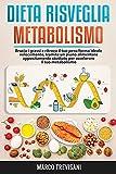 Dieta risveglia metabolismo: Brucia i grassi e ritrova il tuo peso forma ideale velocemente, tramite un piano alimentare appositamente studiato per accelerare il tuo metabolismo.
