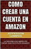 COMO CREAR UNA CUENTA EN AMAZON: LA MANERA MAS RAPIDA DE CREAR UNA CUENTA EN AMAZON