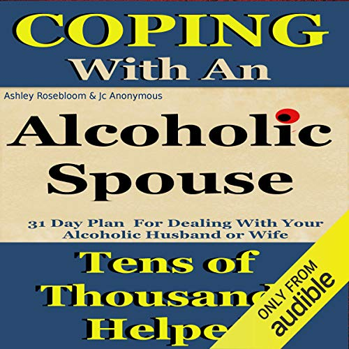 Alcoholic Spouse: Coping with an Alcoholic Husband or Wife audiobook cover art