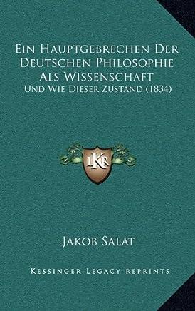 Ein Hauptgebrechen Der Deutschen Philosophie ALS Wissenschaft: Und Wie Dieser Zustand (1834)