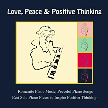 Love, Peace & Positive Thinking: Romantic Piano Music, Peaceful Piano Songs & Best Solo Piano Pieces to Inspire Positive Thinking