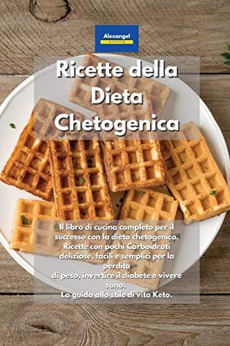 Ricette della Dieta Chetogenica: Il libro di cucina completo per il successo con la dieta chetogenica. Ricette con pochi Carboidrati deliziose, facili ... sano. La guida allo stile di vita Keto.