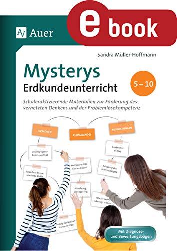 Mysterys Erdkundeunterricht 5-10: Schüleraktivierende Materialien zur Förderung des vernetzten Denkens und der Problemlösekompetenz (5. bis 10. Klasse) (Mysterys Sekundarstufe)