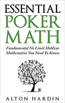 Essential Poker Math: Fundamental No Limit Hold'em Mathematics You Need To Know by [Alton Hardin]