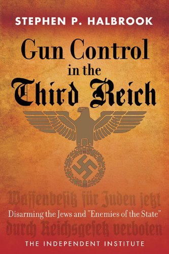 """Gun Control in the Third Reich: Disarming the Jews and """"Enemies of the State"""" (English Edition)"""