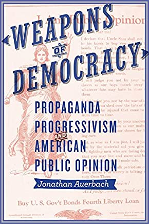 Weapons of Democracy (New Studies in American Intellectual and Cultural History) (English Edition)