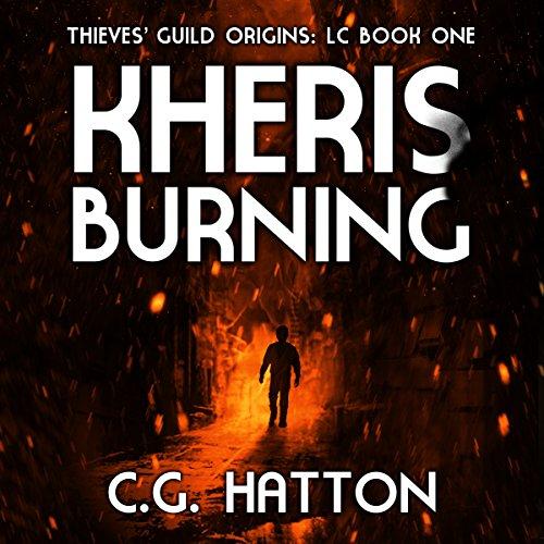 Kheris Burning     Thieves' Guild Origins: LC, Book One              By:                                                                                                                                 C.G. Hatton                               Narrated by:                                                                                                                                 Clinton Herigstad                      Length: 4 hrs and 49 mins     5 ratings     Overall 4.8