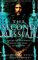 The Second Messiah: Templars The Turin Shroud and the Great Secret of Freemasonry Edition: Reprint