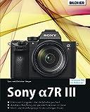 Sony Alpha 7R III: Für bessere Fotos von Anfang an! (German Edition)