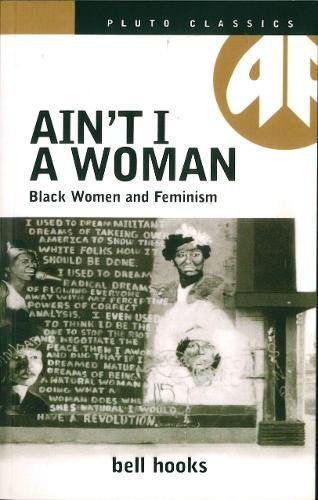 AIN'T I A WOMAN: Black Women and Feminism (Pluto Classics)