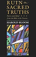 Ruin the Sacred Truths: Poetry and Belief from the Bible to the Present (The Charles Eliot Norton Lectures) by Harold Bloom(1991-09-01)