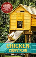 Chicken Coops Plan: A Step-By-Step Guide to Building Your Own Practical and Resistant Chicken Coop with 7 DIY Illustrated Projects.