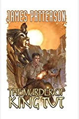 James Patterson's The Murder of King Tut (James Patterson's: The Murder of King Tut) Kindle Edition