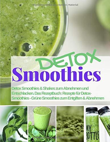 Detox Smoothies und Shakes zum Abnehmen & Entschlacken: Das Rezeptbuch: Rezepte für Detox Smoothies - Grüne Smoothies zum Entgiften & Abnehmen (Gesund & Fit mit Smoothies, Band 1)