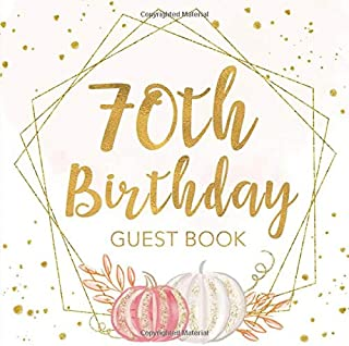 70th Birthday Guest Book: Pastel Pumpkin Geometric Frame Keepsake Memory Guestbook for Women Turning 70 - Gold, Pink, White Sign in Journal for ... Message, Lines for Email, Name and Address