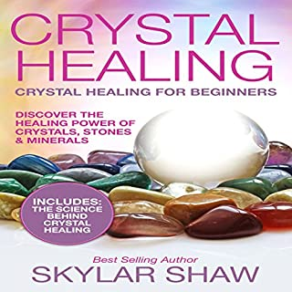 Crystal Healing     Crystal Healing for Beginners               By:                                                                                                                                 Skylar Shaw                               Narrated by:                                                                                                                                 litvoice                      Length: 1 hr and 33 mins     8 ratings     Overall 4.4