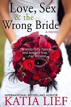 Love, Sex & the Wrong Bride by [Katia Lief]