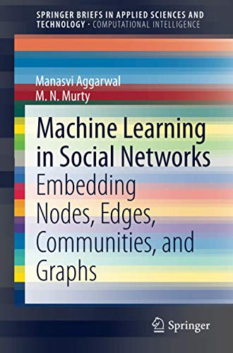 Machine Learning in Social Networks: Embedding Nodes, Edges, Communities, and Graphs (SpringerBriefs in Applied Sciences and Technology)