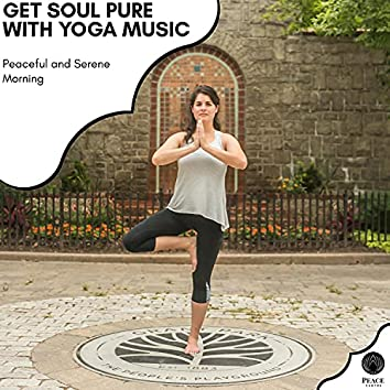 Get Soul Pure With Yoga Music - Peaceful And Serene Morning