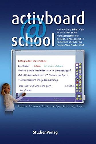 activboard@school: Multimediale Schultafeln im Unterricht an der Praxisvolksschule der Kirchlichen Pädagogischen Hochschule Wien/Krems, Campus Wien-Strebersdorf