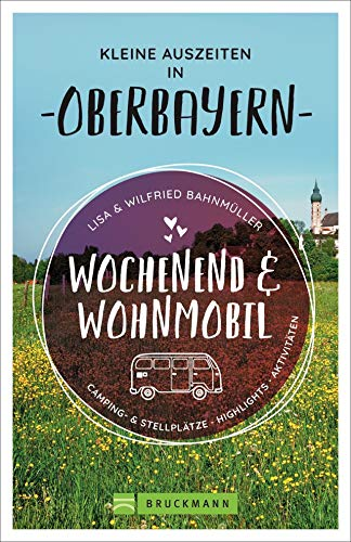 Wochenend und Wohnmobil. Kleine Auszeiten in Oberbayern. Die besten Camping- und Stellplätze, alle Highlights und Aktivitäten. NEU 2020.: Camping- & ... Aktivitäten (Wochenend & Wohnmobil)