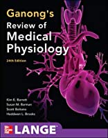 Ganong's Review of Medical Physiology, 24e (LANGE Basic Science)