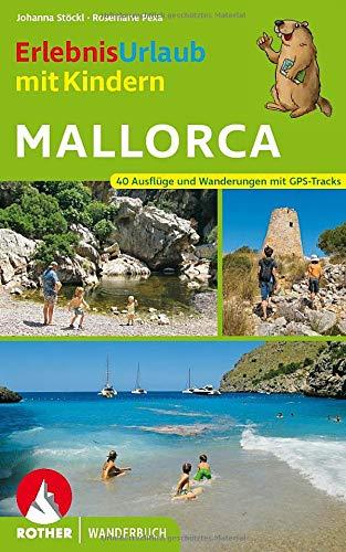 ErlebnisUrlaub mit Kindern Mallorca: 40 Ausflüge und Wanderungen mit GPS-Tracks (Rother Wanderbuch)