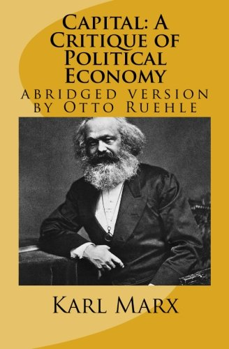 Capital: A Critique of Political Economy: abridged version by Otto Ruehle