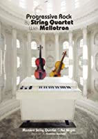 Progressive Rock by String Quartet with Mellotron『弦楽四重奏とメロトロンによるプログレッシヴ・ロック、そしてヴォーカルは何処に。』