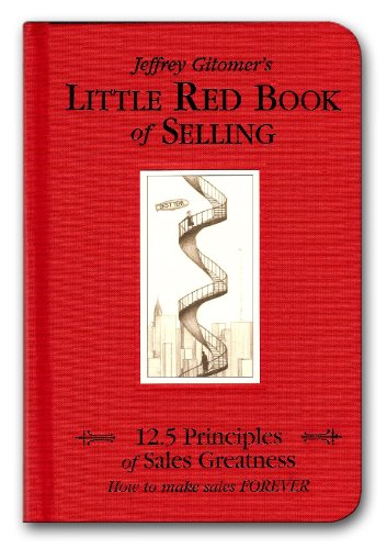 Jeffrey Gitomer's Little Red Book of Selling: 12.5 Principles of Sales Greatness : How to Make Sales Forever