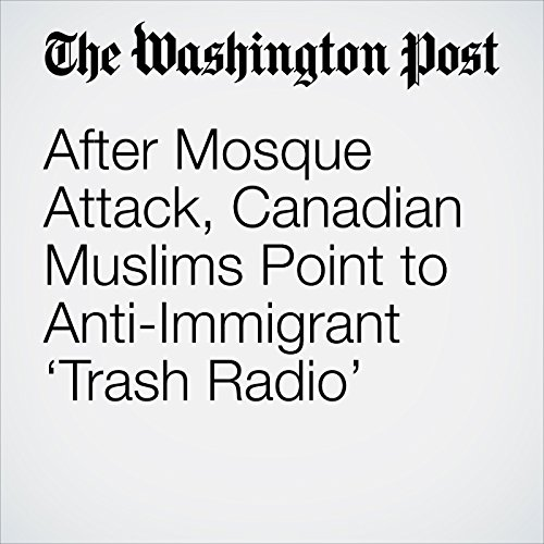 After Mosque Attack, Canadian Muslims Point to Anti-Immigrant 'Trash Radio' copertina