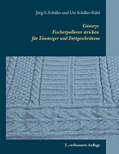 Ganseys - Fischerpullover stricken für Einsteiger und Fortgeschrittene: 2. verbesserte Auflage (Pullover von den Küsten Nordeuropas)