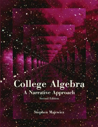 College Algebra: A Narrative Approach (2nd Edition)