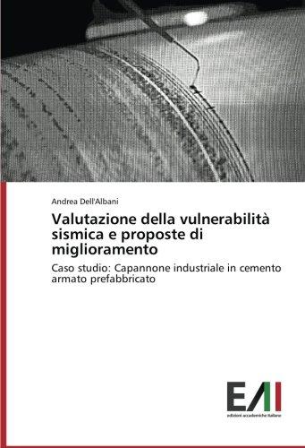 Valutazione della vulnerabilità sismica e proposte di miglioramento: Caso studio: Capannone industriale in cemento armato prefabbricato