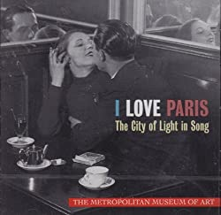 I Love Paris: The City of Light in Song (The Metropolitan Museum of Art)