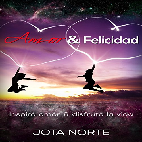 Amor y Felicidad [Love and Happiness] Audiobook By Jota N. cover art