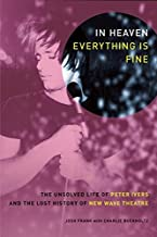 In Heaven Everything Is Fine: The Unsolved Life of Peter Ivers and the Lost History of New Wave Theatre