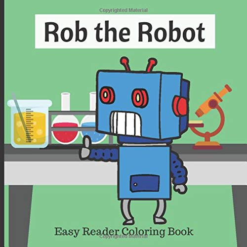 Rob the Robot: Easy Reader Coloring Book For Kids Ages 4-8